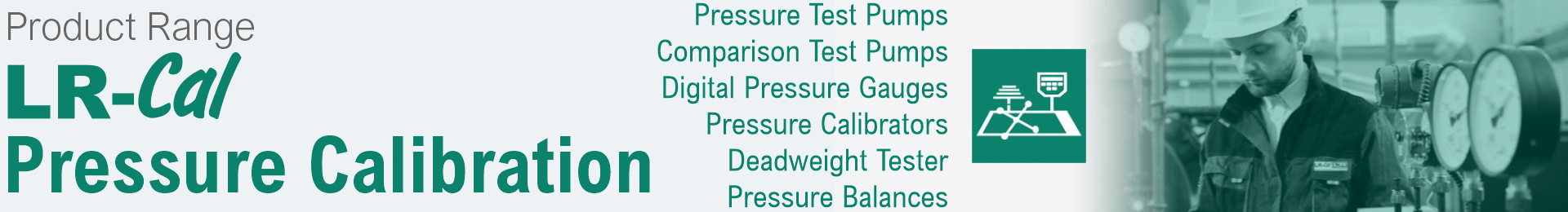 Product range Pressure Calibration: Pressure Test Pumps, Digital Pressure Gauges, Pressure Calibrator, Process Calibrator, Deadweight Tester, Pressure Balance